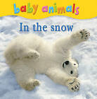 Baby Animals: In the Snow by Kingfisher (Board book, 2010)
