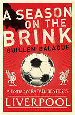 A Season on the Brink: A Portrait of Rafa Benitez's Liverpool by G Balague