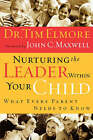 Nurturing the Leader Within Your Child: What Every Parent Needs to Know by Tim Elmore (Paperback, 2004)