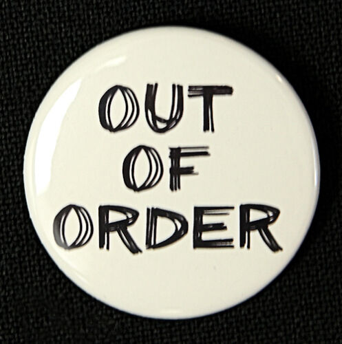 OUT OF ORDER Fun Novelty White Button Pinback Badge 1.5/""