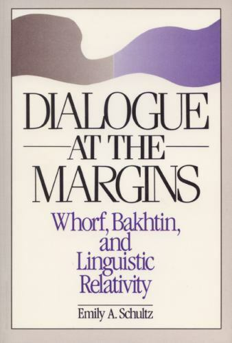 Dialogue at the Margins : Whorf, Bakhtin, and Linguistic Relativity Paperback