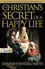 The Christians Secret of a Happy Life by Hannah Whitall Smith (Paperback, 2000)