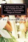 A Valentine's Day Tale: The Untold Secrets: Volume 2: Samantha's Magical Dream: This Year, Discover the Truth Behind Samantha and Her Magical Childhood. by Simon Kang (Paperback / softback, 2013)