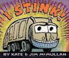 I Stink! by Kate McMullan, Jim McMullan (Board book, 2005)