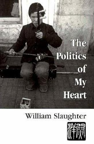 The Politics of My Heart by William Slaughter