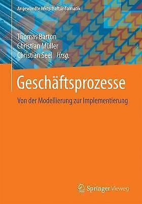 Geschaftsprozesse: Von Der Modellierung Zur Implementierung by Springer...