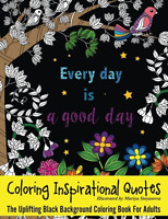 Coloring Inspirational Quotes: The Uplifting Black Background Coloring Book Fo..