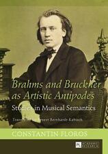Brahms and Bruckner as Artistic Antipodes: Studies in Musical Semantics, Floros,