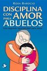 Disciplina Con Amor Para Abuelos: Una Segunda Oportunidad Para Amar by Rosa Barocio (Paperback / softback, 2016)