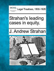 Strahan's Leading Cases in Equity. by J Andrew Strahan (Paperback / softback, 2010)