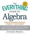 Everything®: Guide to Algebra : A Step-by-Step Guide to the Basics of Algebra - In Plain English! by John E. Parnell and Christopher D. Monahan (2011, Paperback)