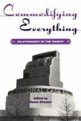 Commodifying Everything : Relationships of the Market Paperback Susan Strasser