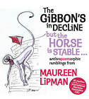 The Gibbon's in Decline, But the Horse is Stable by Maureen Lipman (Hardback, 2006)