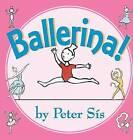 Ballerina! by Peter Sis (Board book, 2005)