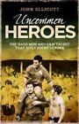 Uncommon Heroes: The Hard Men and Raw Talent That Built Rugby League by John Ellicott (Paperback, 2014)