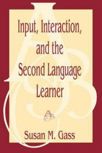 Input, Interaction, and the Second Language Learner by Susan M. Gass (1997, Pap…