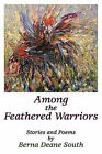 Among the Feathered Warriors by Berna Deane South (Paperback / softback, 2009)