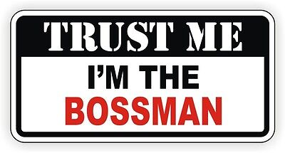 Trust Me Im The Bossman Hard Hat Sticker | Funny Decal | Label Foreman Manager