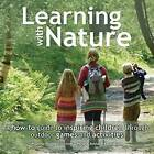 Learning with Nature: A how-to guide to inspiring children through outdoor games and activities by Victoria Mew, Anna Richardson, Marina Robb (Hardback, 2015)