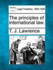 The Principles of International Law. by T J Lawrence (Paperback / softback, 2010)
