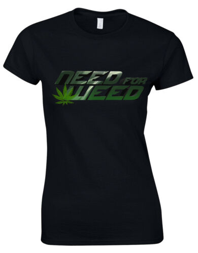 Need For Weed Need For Speed Parody Legalise Funny Womans Cut Shirt Top AH97