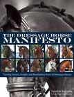 The Dressage Horse Manifesto: Training Secrets, Insight, and Revelations from 10 Dressage Horses by Yvonne Barteau (Paperback / softback, 2015)