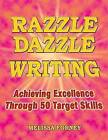 Razzle Dazzle Writing: Achieving Excellence Through 50 Target Skills by Melissa Forney (Paperback / softback, 2013)