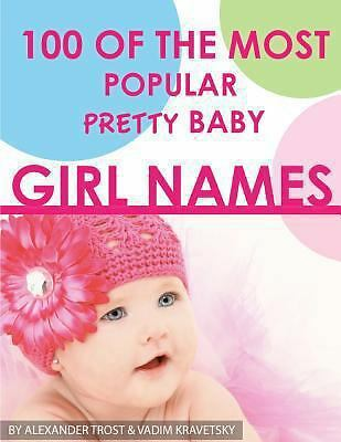 100 of the Most Popular Pretty Baby Girl Names by Alexander Trost and Vadim...