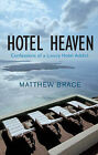 Hotel Heaven: Confessions of a Luxury Hotel Addict by Matthew Brace (Paperback, 2007)