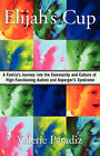 Elijah's Cup: A Family's Journey Into the Community and Culture of High-Functioning Autism and Asperger's Syndrome by Valerie Paradiz (Paperback, 2007)