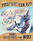No Lie, Pigs (and Their Houses) Can Fly!: The Story of the Three Little Pigs as Told by the Wolf by Jessica Gunderson (Hardback, 2016)