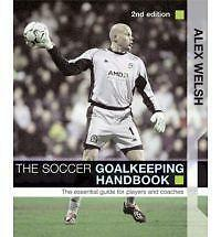 1 of 1 - The Soccer Goalkeeping Handbook: The Essential Guide for Players and Coaches, Ac