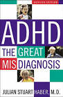 ADHD: The Great Misdiagnosis by Julian Stuart Haber (Paperback, 2003)