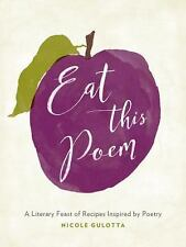Eat This Poem : A Literary Feast of Recipes Inspired by Poetry by Nicole...