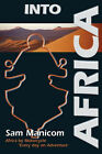 Into Africa: Africa by Motorcycle - Every Day an Adventure by Sam Manicom (Paperback, 2008)