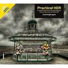 Practical HDR: The Complete Guide to Creating High Dynamic Range Images with Your Digital SLR by David Nightingale (Paperback, 2009)