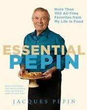 Essential Pépin : More Than 700 All-Time Favorites from My Life in Food by Jacques Pepin (2011, Hardcover)
