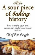 A Sour Piece of Baking History : How to Make Your Own Sourdough Starter and...