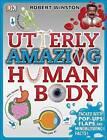 Utterly Amazing Human Body by Robert Winston (Hardback, 2015)