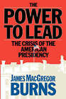 Power to Lead: The Crisis of the American Presidency by James MacGregor Burns (Paperback, 1985)