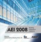AEI 2008: Building Integration Solutions by American Society of Civil Engineers (CD-ROM, 2008)