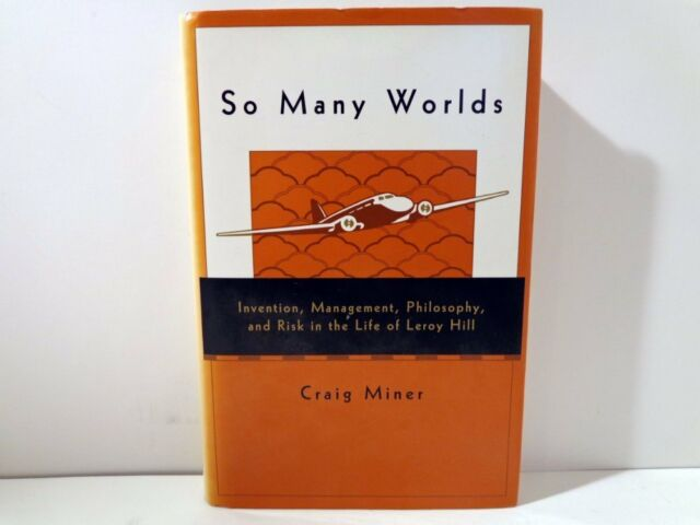 SO MANY WORLDS: INVENTION, MANAGEMENT, PHILOSOPHY, AND RISK IN LIFE