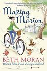 Making Marion: Where's Robin Hood When You Need Him? by Beth Moran (Paperback, 2014)