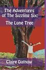 The Adventures of the Sizzling Six: : The Lone Tree by Claire Datnow (Paperback / softback, 2009)