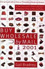 Buy Wholesale by Mail 2001: The Consumer's Bible to Shopping Online, by Mail, by