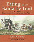 Eating Up the Santa Fe Trail: Recipes and Lore from the Old West by Samuel P. Arnold (Paperback, 2001)
