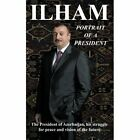 Ilham Portrait of a President 9781477237694 by Graeme H. Wilson Book