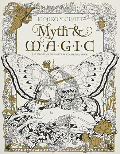 Myth & Magic: An Enchanted Fantasy Coloring Book by Kinuko