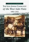 The Lost Jewish Community of the West Side Flats:: 1882-1962 by G Rosenblum, Gene Rosenblum (Paperback / softback, 2002)