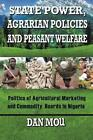 State Power Agrarian Policies and Peasant Welfare 9781491889183 Paperback
